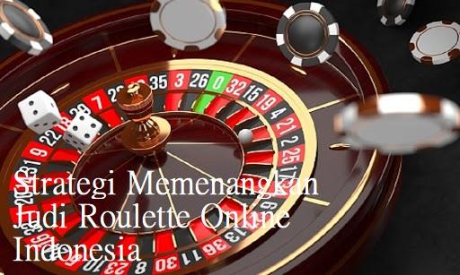 Strategi Memenangkan Judi Roulette Online Indonesia